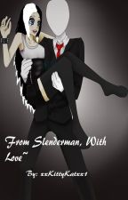 From Slenderman, With Love~(oh hold for now.) by MerStuffi3