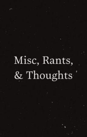 Misc, Rants, & Thoughts by M00N4NG3l
