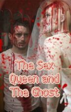 The Sex Queen and The Ghost by lord_of_the_elijah