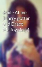 Smile At me (Harry potter and Draco Malfoy slash) by KawaiiDesu