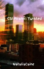 CSI Miami: Twisted by IsabellaPiedra