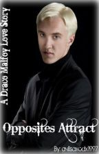 Opposites Attract ~*~ A Draco Malfoy Love Story ~*~ ((Editing)) by avilisaxcdx1997