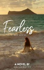 Fearless (LOVE WAR SERIES #1) by Margauxieeee