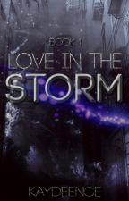 Love In The Storm |Book 1| by Kaydeence