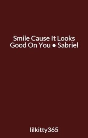 Smile Cause It Looks Good On You ● Sabriel by lilkitty365