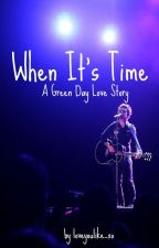 When It's Time {A Green Day Fanfiction} by loveyoulike_xo