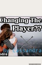 Changing the Player?? by C4_Faith16