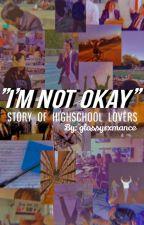 """i'm not okay""story of highschool lovers by glossyrxmance"
