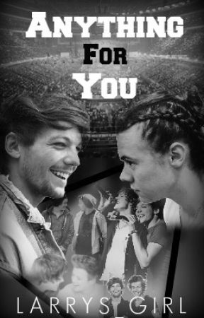 Anything For You (Larry Stylinson) by Larrys_Girl