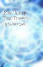 Bieu Tuong That Truyen - Dan Brown by ltvu238