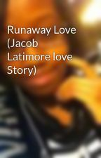 Runaway Love (Jacob Latimore love Story) by _shadyymisfit