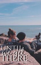 Until We Get There by Youngbaeloves
