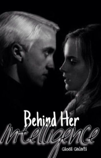 Behind Her Intelligence [Dramione] - (BEING EDITED)