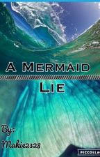 A Mermaid Lie (ON HOlD) by makie2328