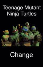 Teenage Mutant Ninja Turtles: Change by purple_elephants13