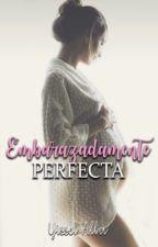 Embarazadamente Perfecta by YisselAlba