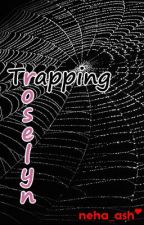 Trapping Roselyn by neha_ash