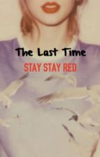 The Last Time; Stay Stay Red  (Taylor Swift) by Izzyaaaa