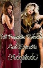 Mi Pequeña Rebelde - Lali Esposito - (Adaptada) by CasiAliadaDeCris1