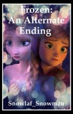Frozen: An Alternate Ending [On Hold] by snowlaf_snowman