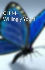CHIM- Willingly Yours by IslangMalaya