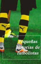 Pequeñas historias de futbolistas | one shots by LiebeReus