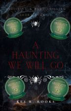 A Haunting We Will Go | Thrilling & Bone-chilling Short Stories pt.2 by KessandraRenee