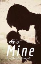 He's Mine by IzzyStylinson9