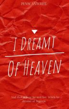 I Dreamt Of Heaven [COMPLETED] by penscanwrite