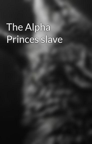 The Alpha Princes slave