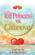 The Ice Princess vs. the Casanova™ (Game of Love Series #1) by ScribblerrificPH
