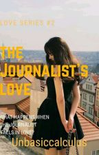 The Journalist's Love [Love Series #2] by unbasiccalculus