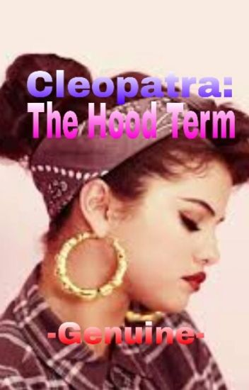 Cleopatra: The Hood Term