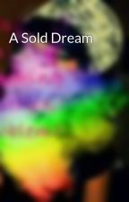A Sold Dream by Misz_Unique