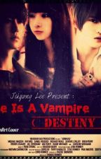 He Is a Vampire (Destiny)-Complete by DianYeongwonhi