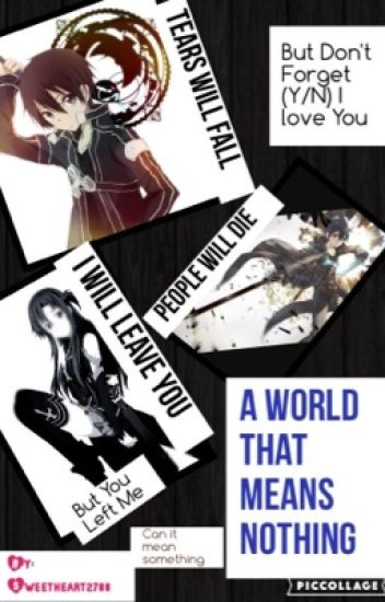 A World That Means Nothing (Kirito X Reader) *Editing