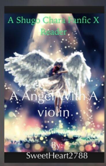 An Angel With A Violin ( A Shugo Chara X Reader)