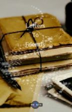 Letters to Friends by aaliyahstephens8