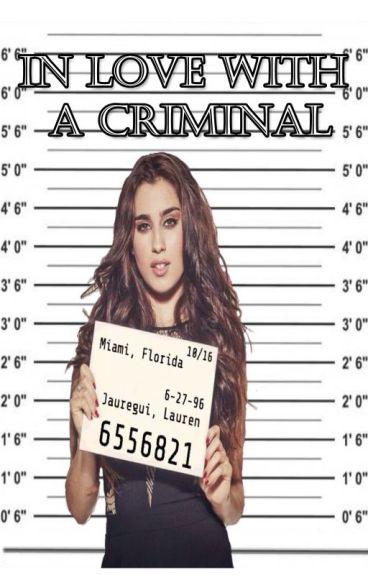 In Love With A Criminal (Camren)