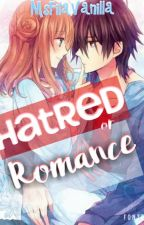 Hatred or Romance?(Anime Romance) by MsFilaVanilla