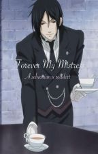 Forever my mistress/ a sebastian x reader by LunaKatsune