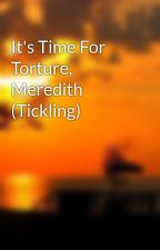It's Time For Torture, Meredith (Tickling) by tickleetorture