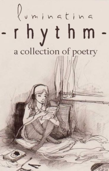 Rhythm: A Collection of Poetry by luminatina