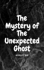 The Mystery of The Unexpected Ghost by thisuserisashley