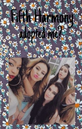Fifth Harmony Adopted Me?