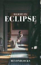 ILLICIT #5 : Eclipse (SOON) by beyondlocks