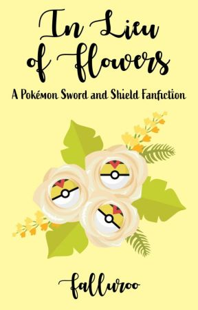 In Lieu of Flowers: A Pokémon Sword and Shield Fanfiction by falluroo