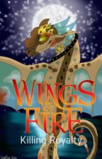 Wings of Fire; Killing Royalty by WOOFIES-