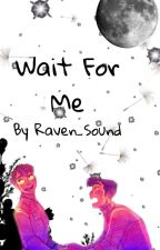 Wait For Me by -Raven_Sound-