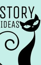 Story Ideas by ConnoisseurCat